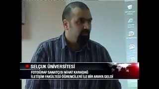 Nihat Karadağ – Selçuk Üniversitesi – Fotoğrafçılık hakkında söyleşi