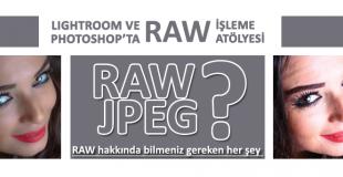 RAW İşleme Atölyesi – RAW Hakkında Merak Ettiğiniz Herşey